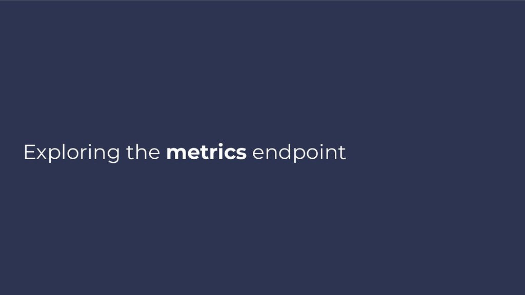 Exploring the metrics endpoint