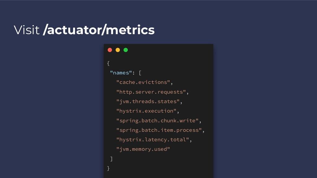 "Visit /actuator/metrics { ""names"": [ ""cache.evi..."