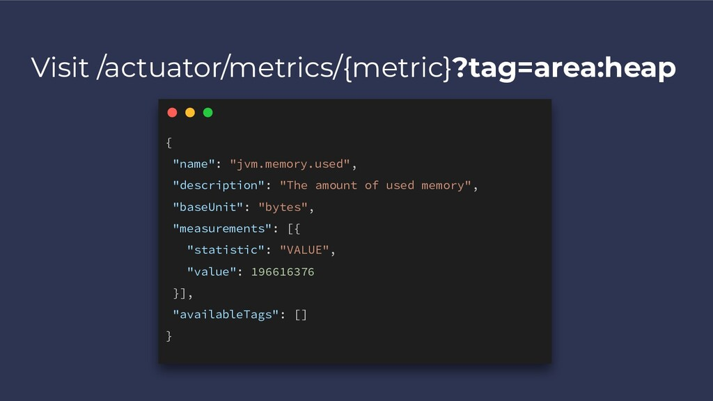 Visit /actuator/metrics/{metric}?tag=area:heap ...