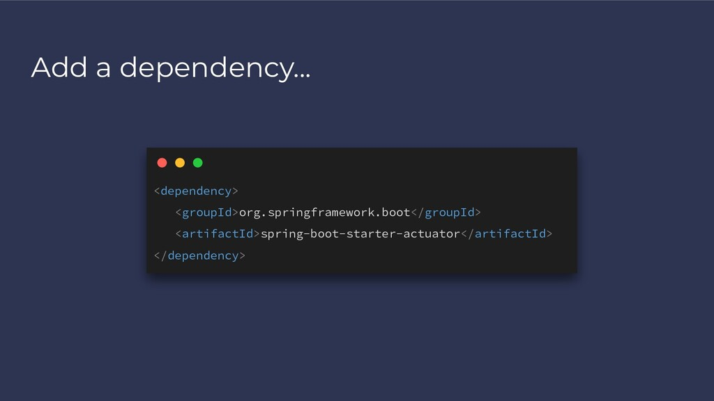 Add a dependency... <dependency> <groupId>org.s...