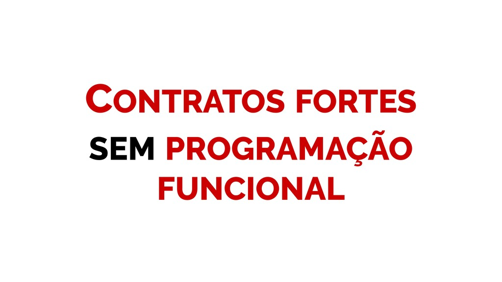 CONTRATOS FORTES SEM PROGRAMAÇÃO FUNCIONAL