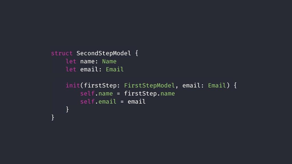 struct SecondStepModel { let name: Name let ema...