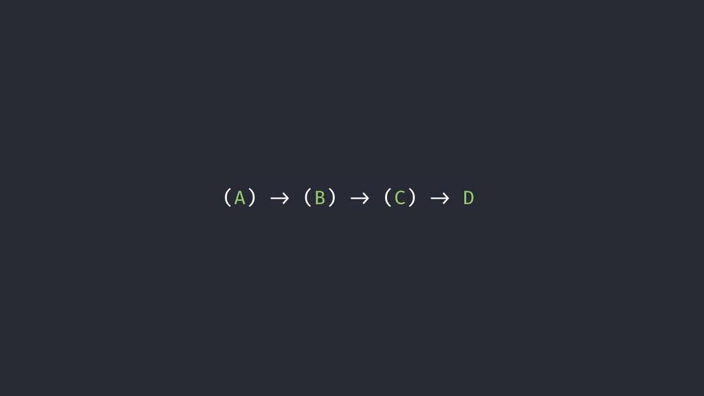 """(A) """"-> (B) """"-> (C) """"-> D"""