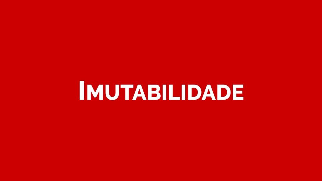 IMUTABILIDADE