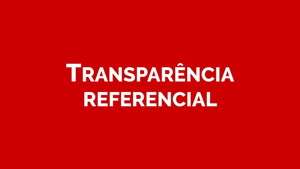 TRANSPARÊNCIA REFERENCIAL
