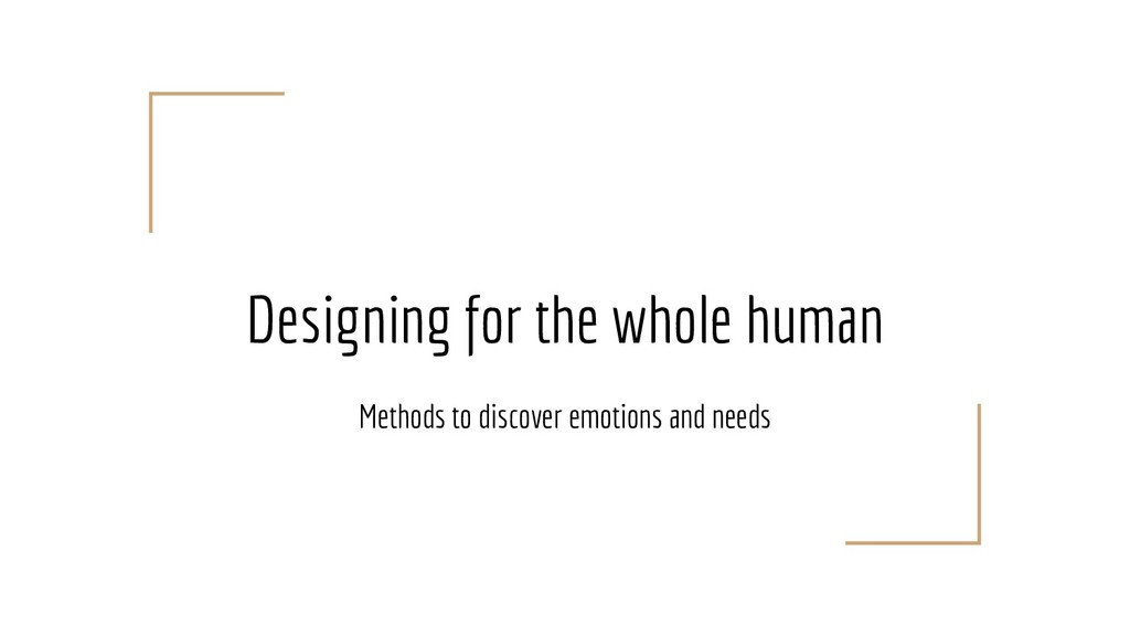 Designing for the whole human Methods to discov...