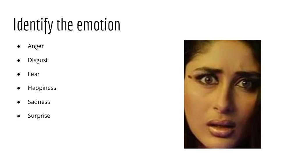 Identify the emotion ● Anger ● Disgust ● Fear ●...