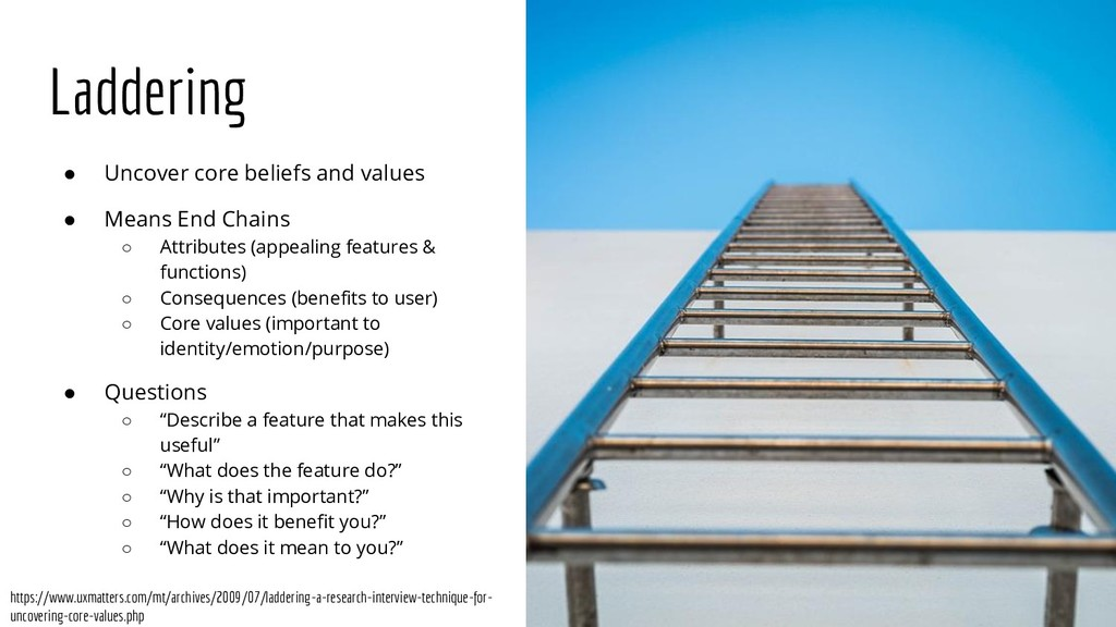 Laddering ● Uncover core beliefs and values ● M...