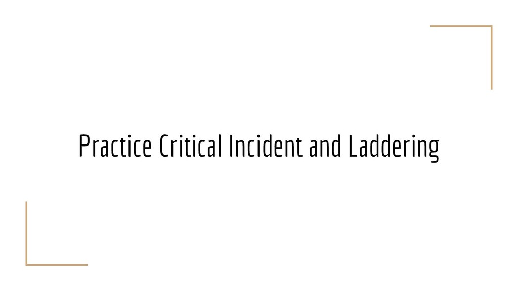 Practice Critical Incident and Laddering