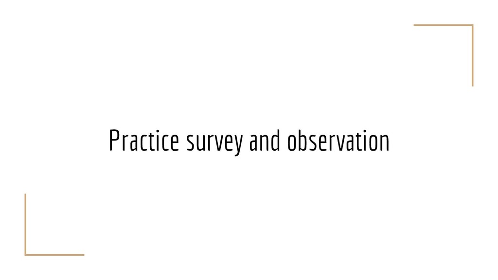 Practice survey and observation