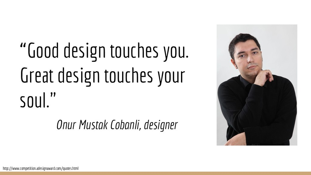 """""""Good design touches you. Great design touches ..."""