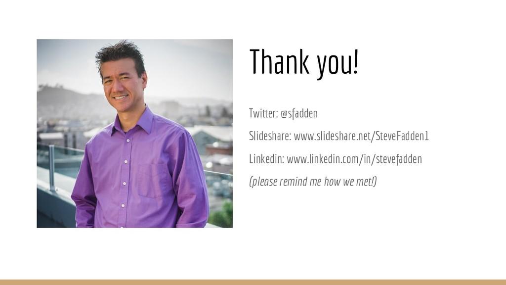 Thank you! Twitter: @sfadden Slideshare: www.sl...