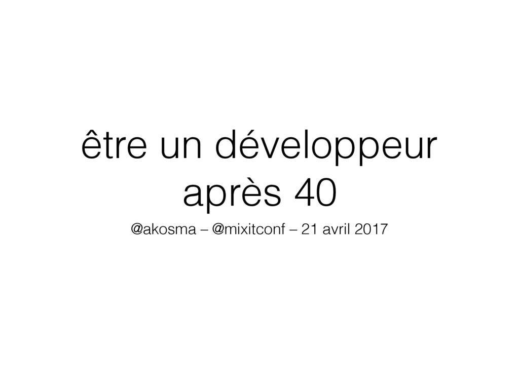 être un développeur après 40 @akosma – @mixitco...