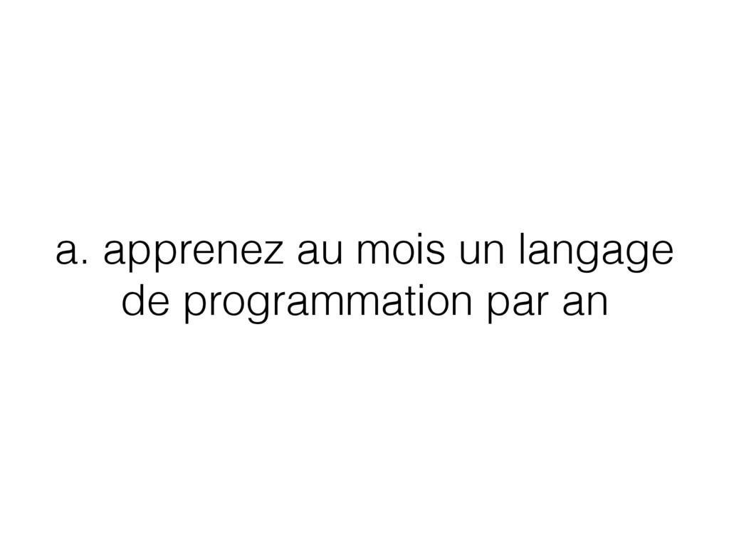 a. apprenez au mois un langage de programmation...