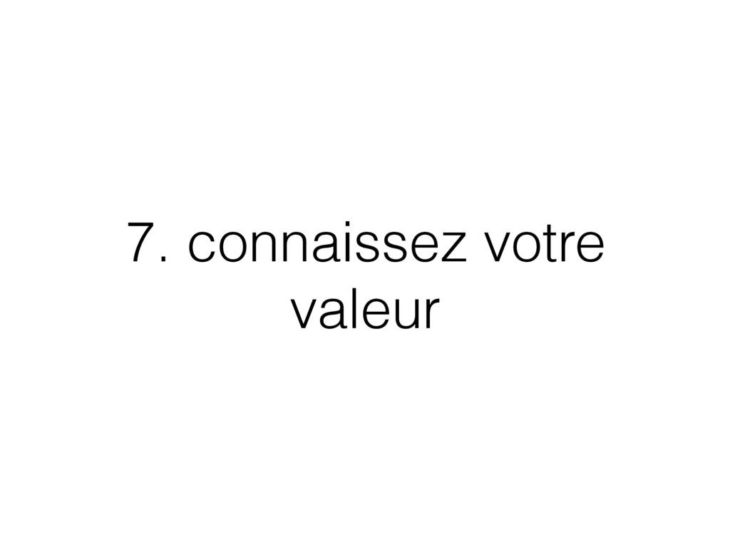 7. connaissez votre valeur