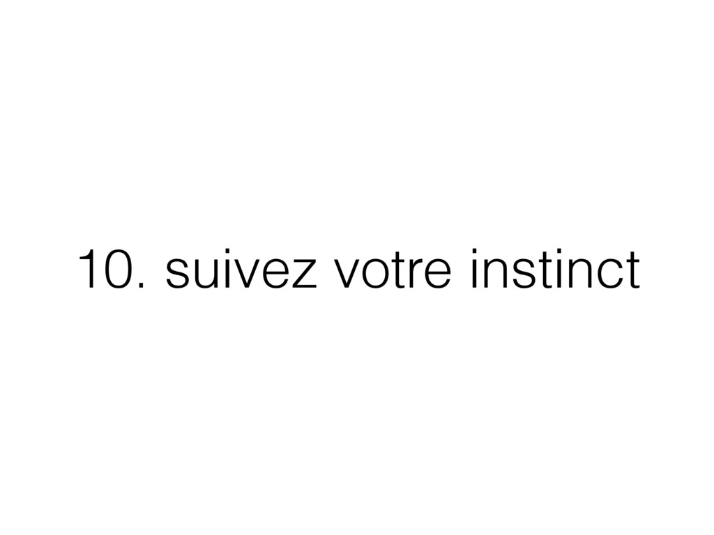 10. suivez votre instinct