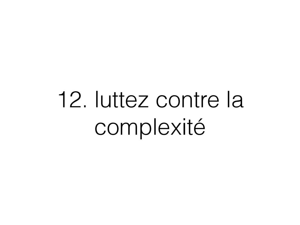 12. luttez contre la complexité
