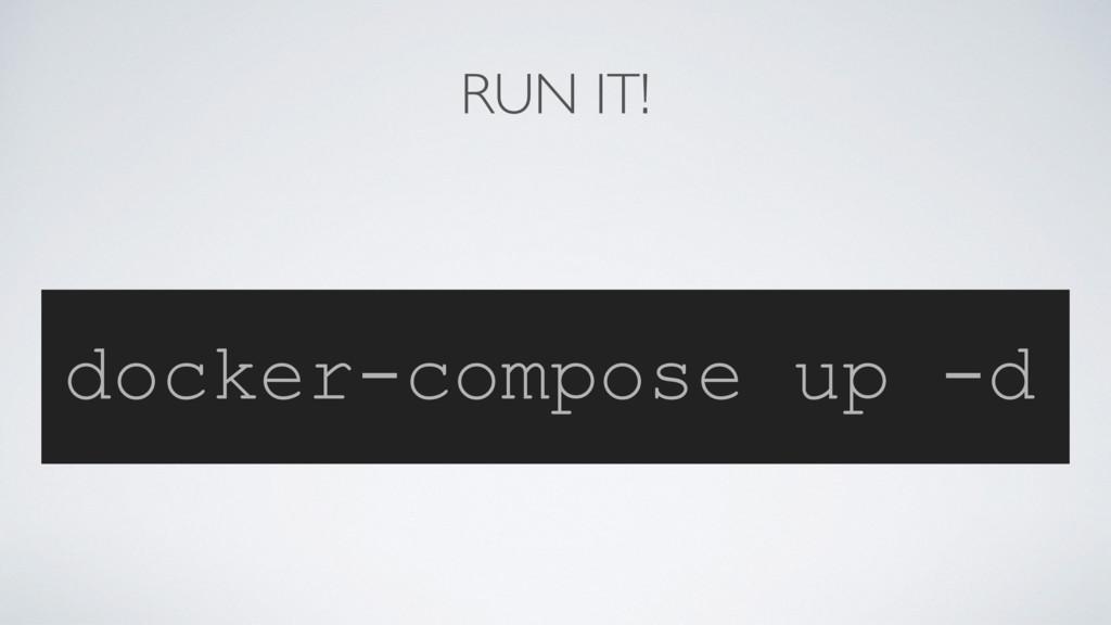RUN IT! docker-compose up -d