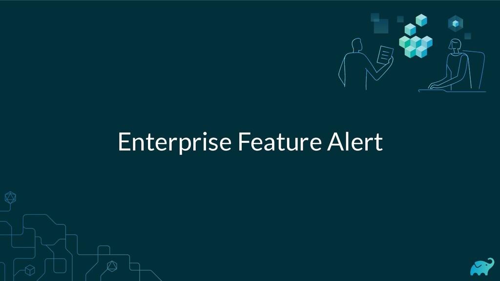 Enterprise Feature Alert
