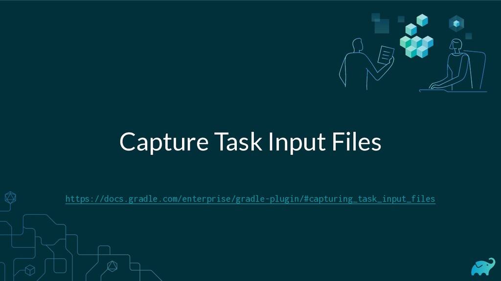 Capture Task Input Files https://docs.gradle.co...