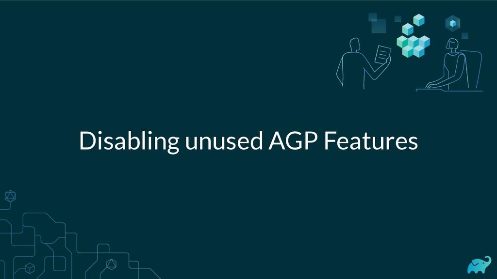 Disabling unused AGP Features
