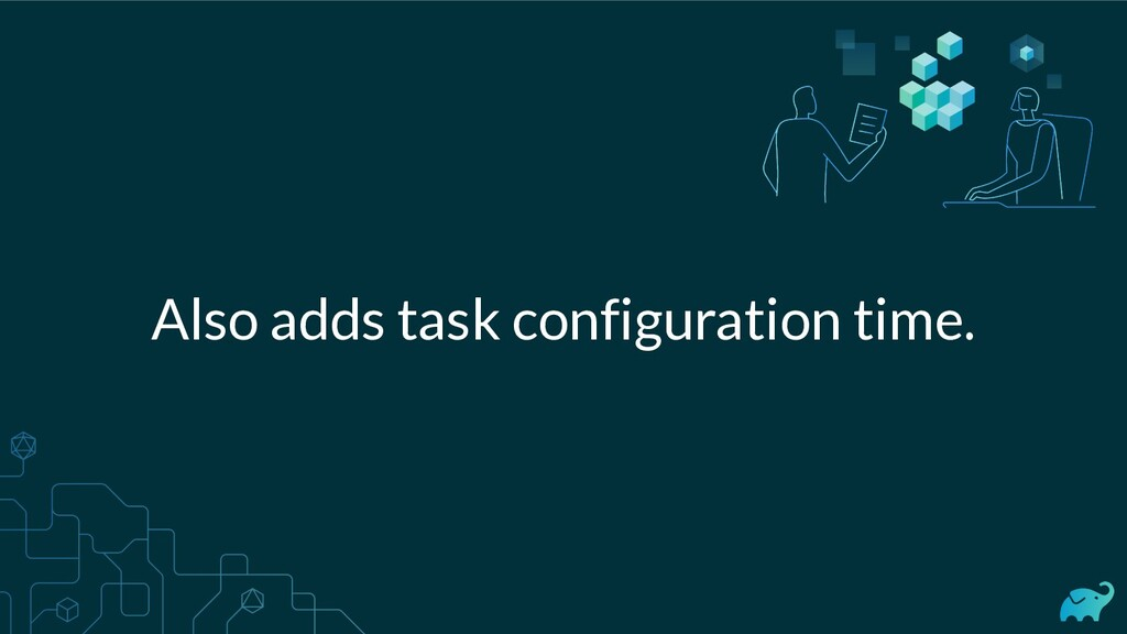 Also adds task configuration time.