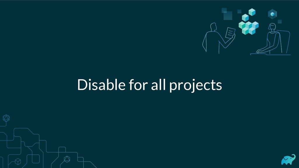 Disable for all projects