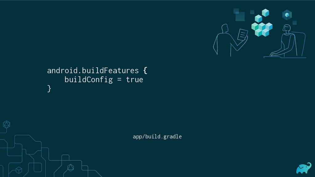 android.buildFeatures { buildConfig = true } ap...