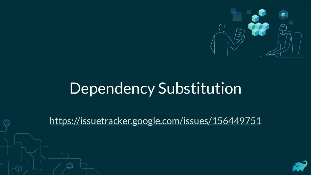 Dependency Substitution https://issuetracker.go...