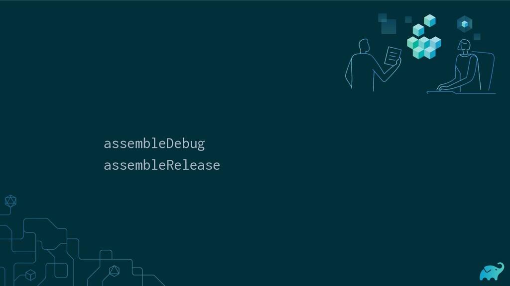 assembleDebug assembleRelease
