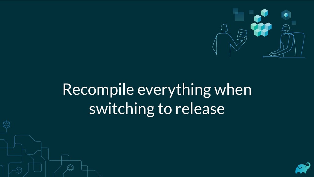 Recompile everything when switching to release