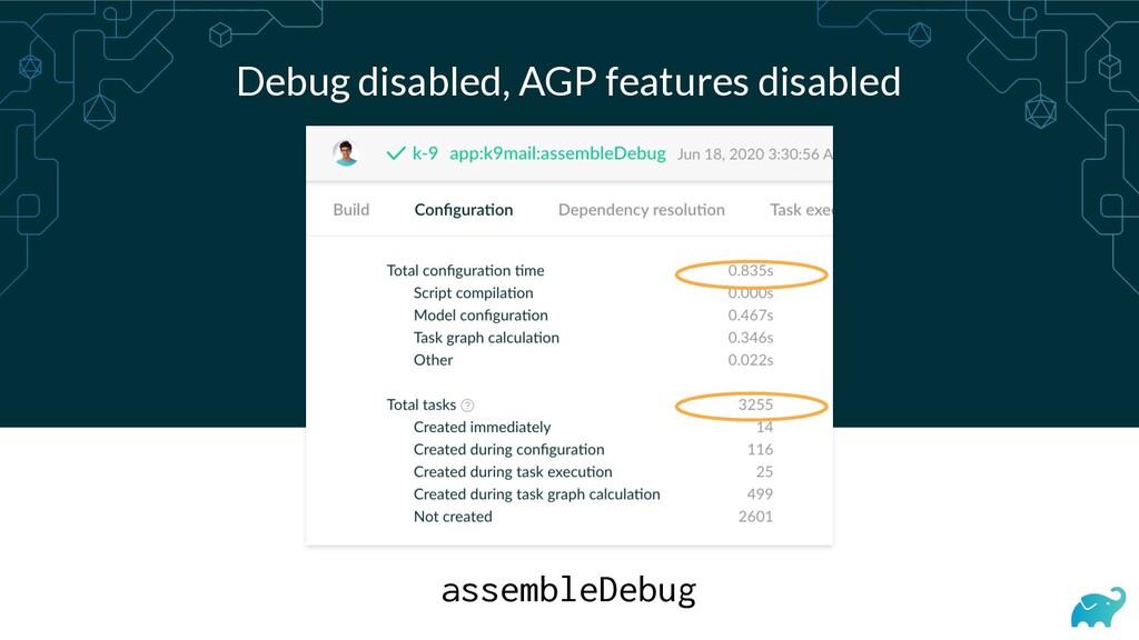 assembleDebug Debug disabled, AGP features disa...