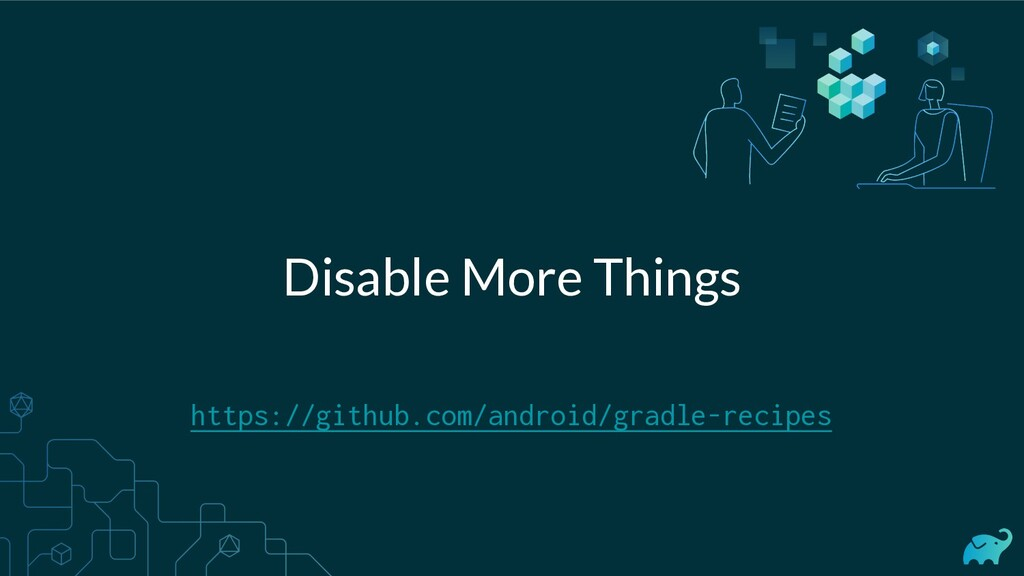 Disable More Things https://github.com/android/...