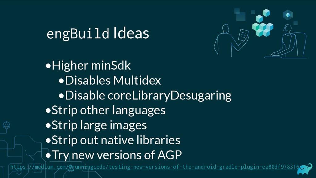 engBuild Ideas •Higher minSdk •Disables Multide...