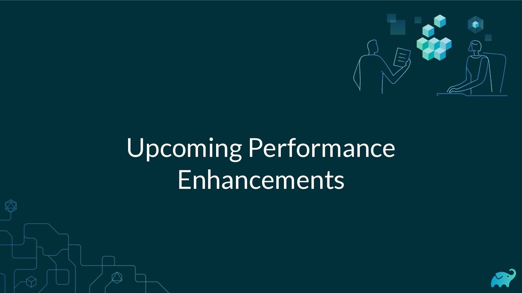 Upcoming Performance Enhancements