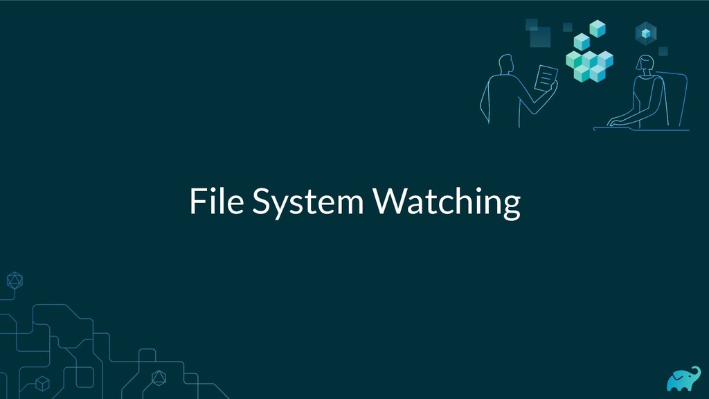 File System Watching