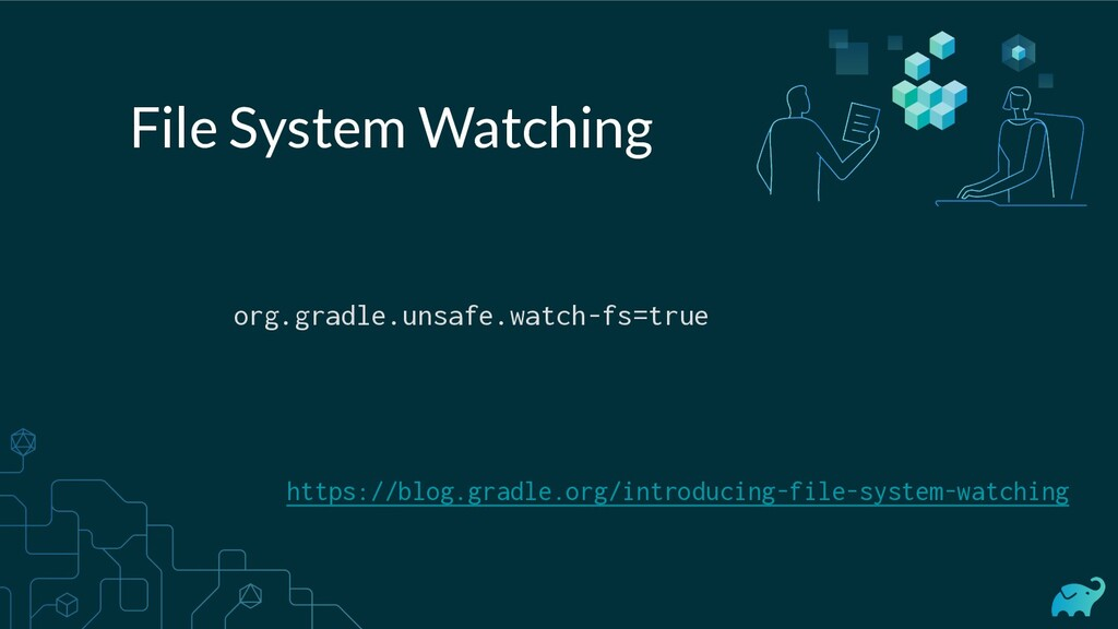 File System Watching https://blog.gradle.org/in...