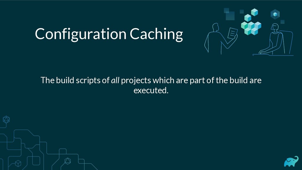Configuration Caching The build scripts of all ...