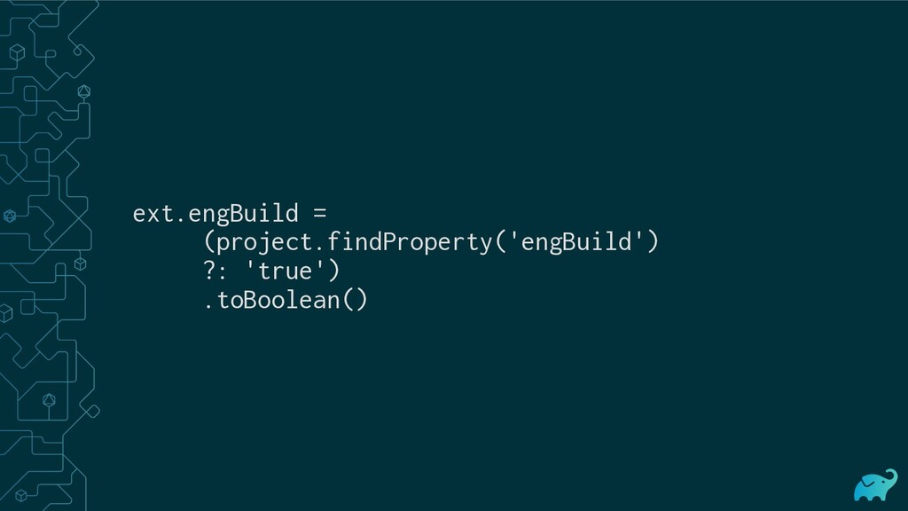 ext.engBuild = (project.findProperty('engBuild'...