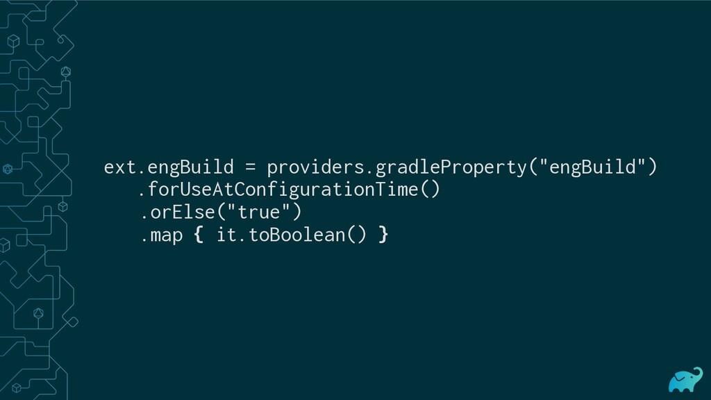 """ext.engBuild = providers.gradleProperty(""""engBui..."""
