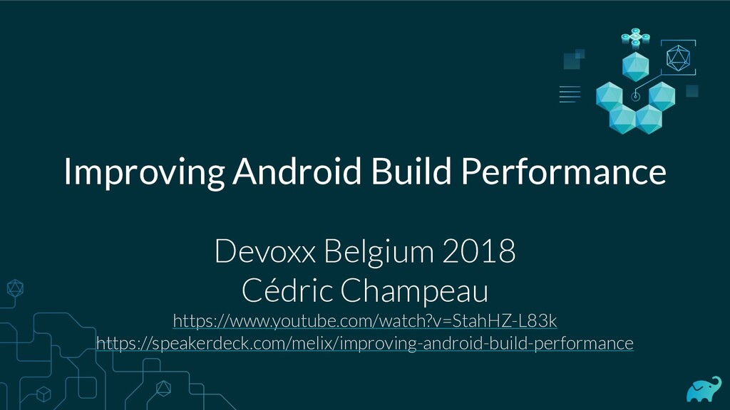 Improving Android Build Performance Devoxx Belg...