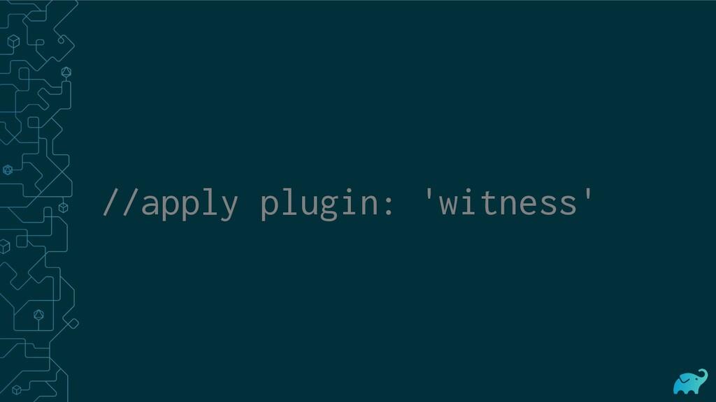 //apply plugin: 'witness'