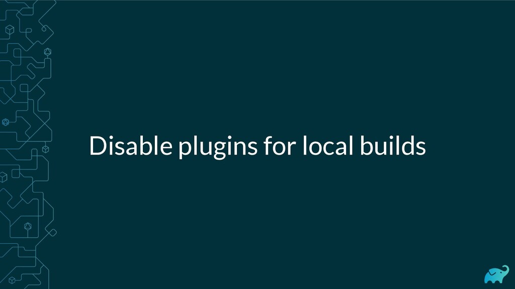 Disable plugins for local builds