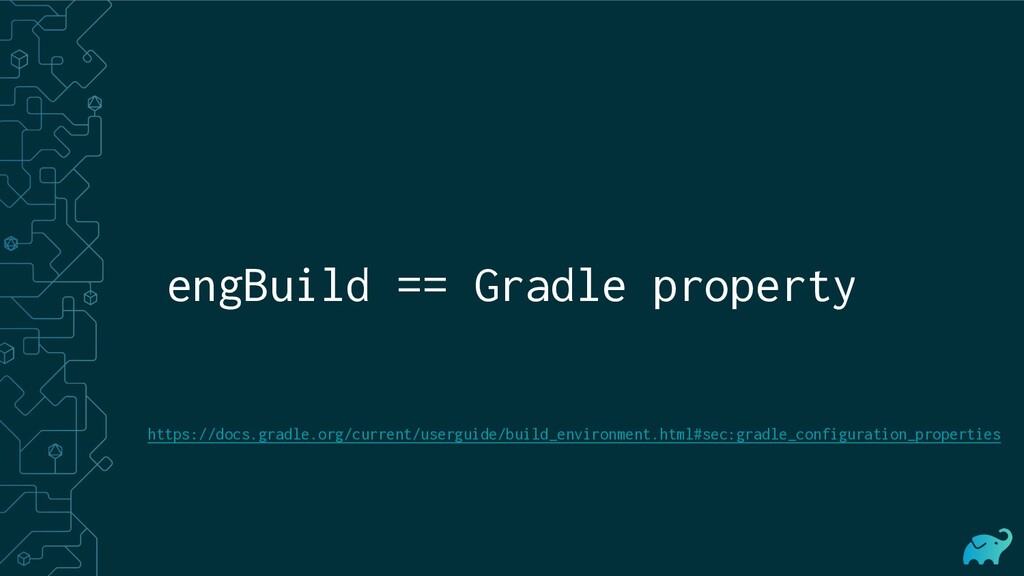 engBuild == Gradle property https://docs.gradle...