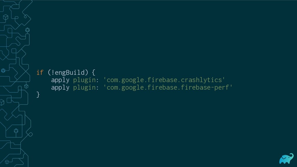 if (!engBuild) { apply plugin: 'com.google.fire...