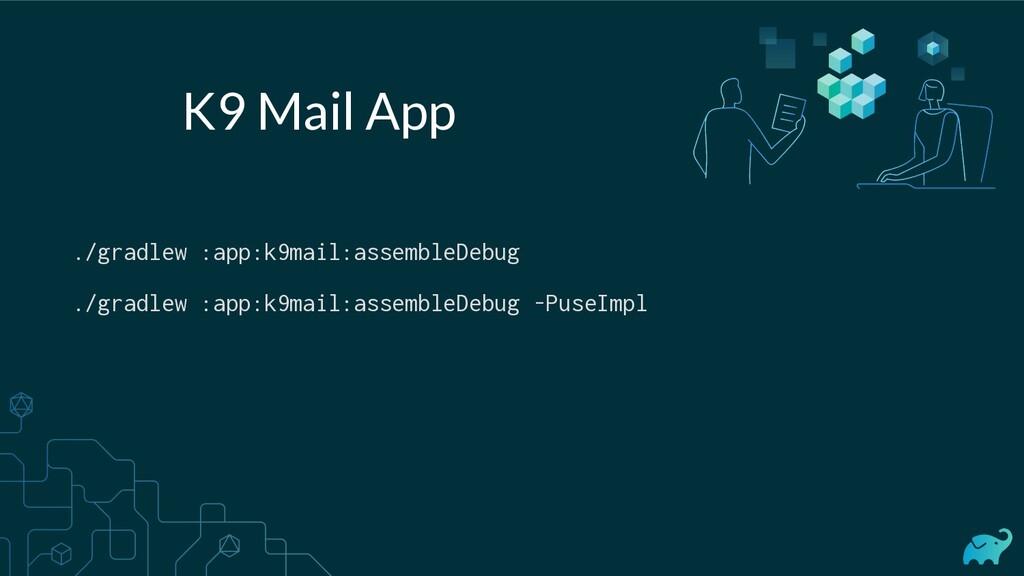 ./gradlew :app:k9mail:assembleDebug ./gradlew :...