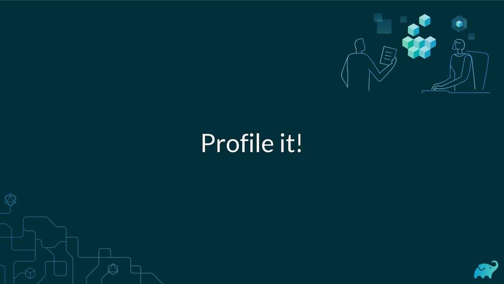 Profile it!