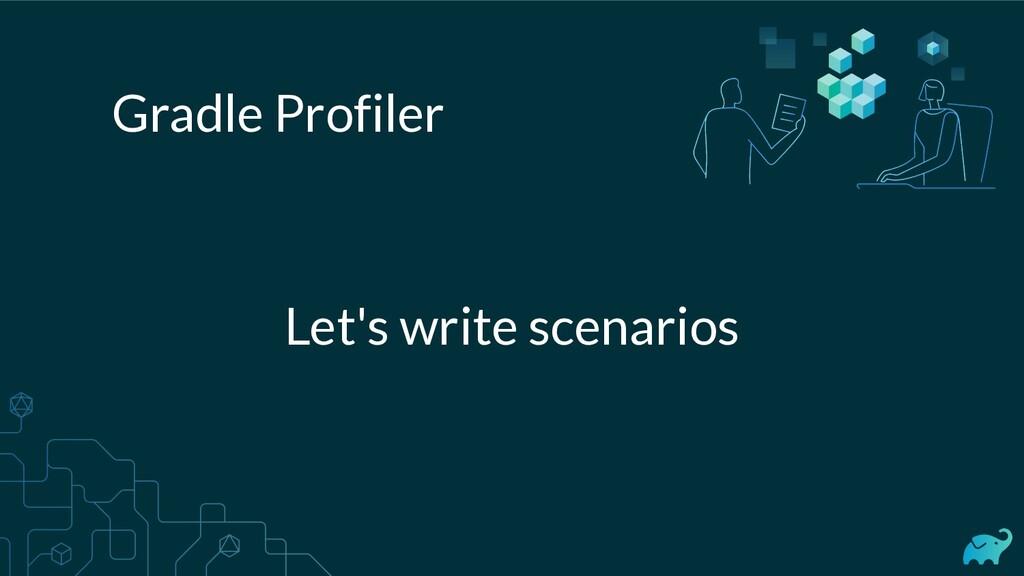Let's write scenarios Gradle Profiler
