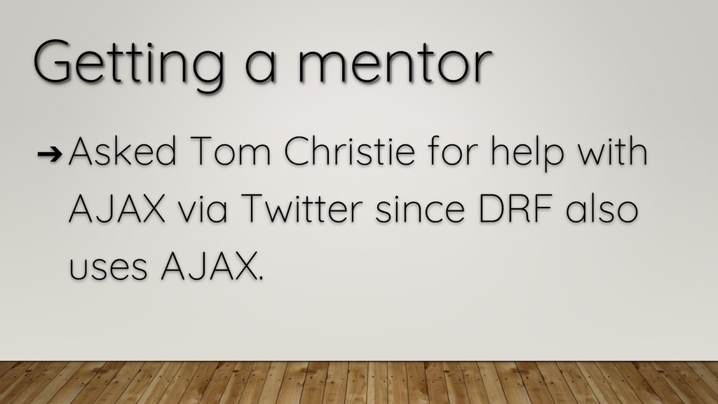 Getting a mentor ➔ Asked Tom Christie for help ...