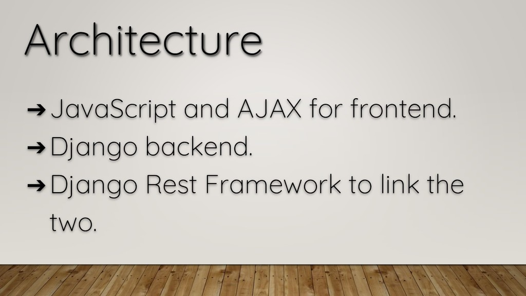 Architecture ➔JavaScript and AJAX for frontend....